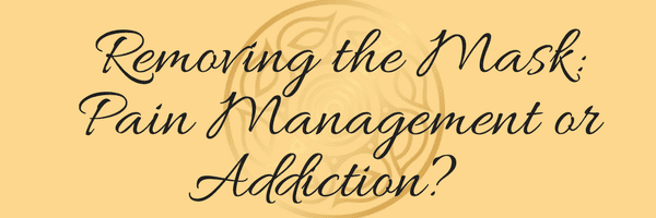 Removing the Mask: Pain Management or Addiction?