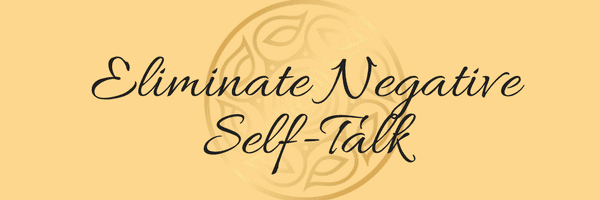 Eliminate negative self-talk