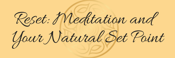 Reset: Meditation and Your Natural Set Point